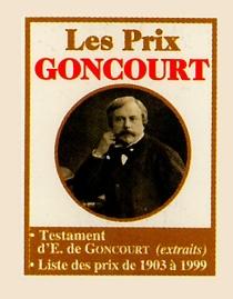Les prix Goncourt : testament d'Edmond de Goncourt (extraits), liste des prix Goncourt - Edmond deGoncourt
