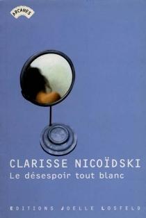 Le désespoir tout blanc - ClarisseNicoïdski