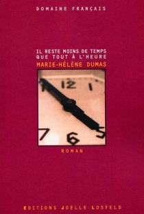 Il reste maintenant moins de temps que tout à l'heure - Marie-HélèneDumas
