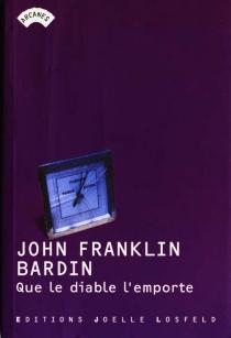 Que le diable l'emporte - John FranklinBardin