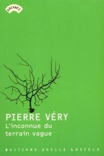 L'inconnue du terrain vague - PierreVéry