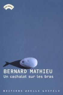 Un cachalot sur les bras - BernardMathieu