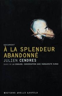 A la splendeur abandonné| Suivi de La censure : conversation avec Marguerite Duras - JulienCendres