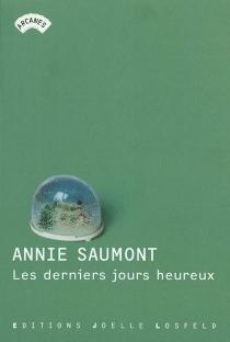 Les derniers jours heureux - AnnieSaumont
