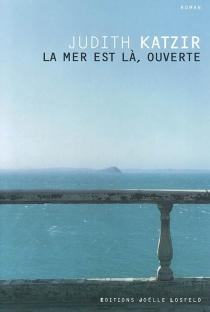 La mer est là, ouverte - JudithKatzir