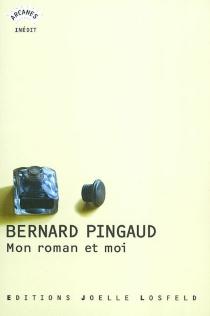 Mon roman et moi - BernardPingaud