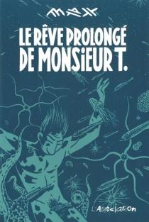 Le rêve prolongé de Monsieur T. - Max