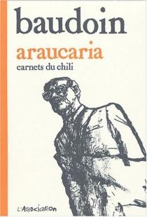 Araucaria : carnets du Chili - EdmondBaudoin