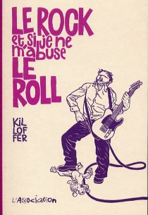 Le rock et si je ne m'abuse le roll - Patrice Killoffer
