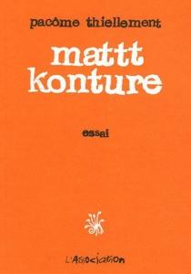 Mattt Konture : essai - PacômeThiellement