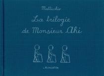 La trilogie de Monsieur Ahi - FrancoMatticchio