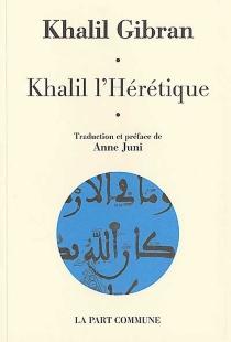 Khalil l'hérétique - KhalilGibran