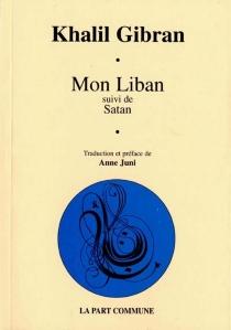 Mon Liban| Suivi de Satan - KhalilGibran
