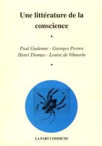 Une littérature de la conscience : Paul Gadenne, Georges Perros, Henri Thomas, Louise de Vilmorin -