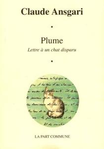 Plume : lettre à un chat disparu - ClaudeAnsgari