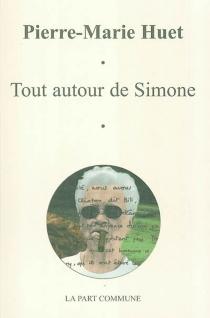 Tout autour de Simone - Pierre-MarieHuet
