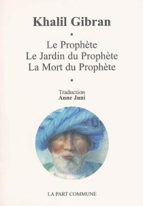 Le prophète| Le jardin du prophète| La mort du prophète - KhalilGibran