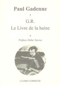 G.R., le livre de la haine - PaulGadenne