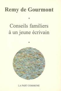 Conseils familiers à un jeune écrivain| Suivi de Les femmes et le langage - Remy deGourmont