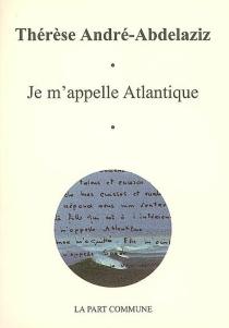 Je m'appelle Atlantique - ThérèseAndré-Abdelaziz