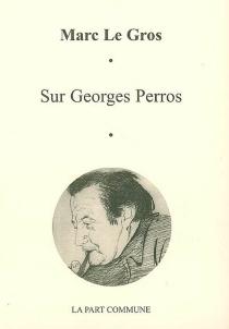Sur Georges Perros - MarcLe Gros
