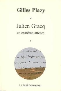 Julien Gracq : en extrême attente - GillesPlazy