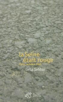 La Seine était rouge : Paris, octobre 1961 - LeïlaSebbar