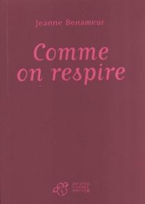 Comme on respire - JeanneBenameur