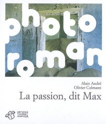 La passion, dit Max - AlainAndré