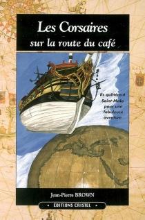 Les corsaires sur la route du café - Jean-PierreBrown