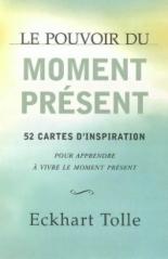 Le pouvoir du moment présent : 52 cartes d'inspiration : pour apprendre à vivre le moment présent - EckhartTolle