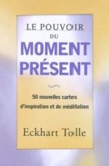 Le pouvoir du moment présent : 50 nouvelles cartes d'inspiration et de méditation : développement personnel - EckhartTolle