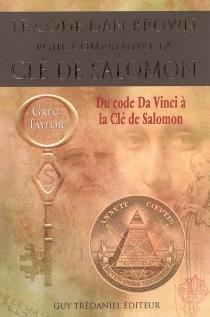 Le code Dan Brown pour comprendre La clé de Salomon : du Code Da Vinci à La clé de Salomon - GregTaylor
