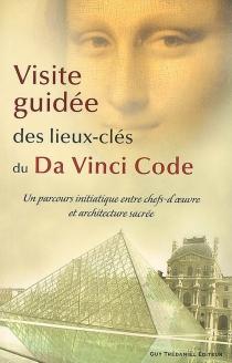 Visite guidée des lieux-clés du Da Vinci code : un parcours initiatique entre chefs-d'oeuvre et architecture sacrée : guide - ChristopherCulwell