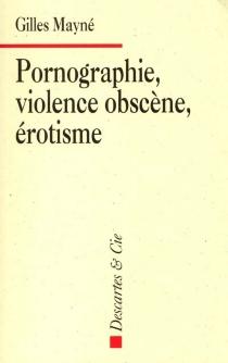 Pornographie, violence obscène, érotisme - GillesMayné