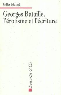 Georges Bataille, l'érotisme et l'écriture : applications pratiques à l'étude de textes littéraires - GillesMayné