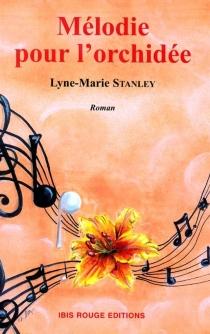 Mélodie pour l'orchidée - Lyne-MarieStanley