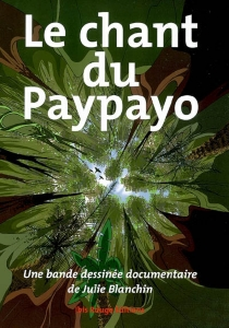 Le chant du Paypayo : une bande dessinée documentaire - Julie Blanchin
