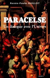 Paracelse : un dialogue avec l'Univers - Renée-PauleGuillot