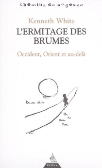 L'ermitage des brumes : Occident, Orient et au-delà - Kenneth White