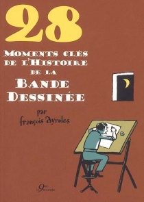 28 moments clés de la bande dessinée - François Ayroles