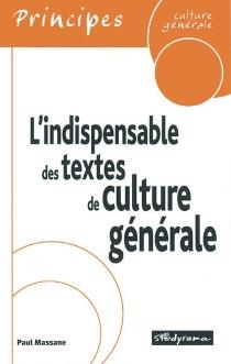 L'indispensable des textes de culture générale - PaulMassane