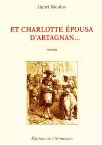 Et Charlotte épousa d'Artagnan... - HenriNicolas