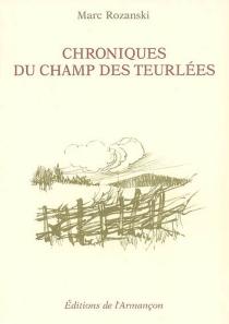 Chroniques du champ des teurlées - MarcRozanski