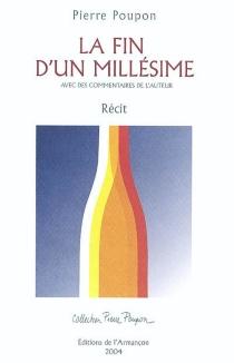 La fin d'un millésime : avec des commentaires de l'auteur : récit - PierrePoupon