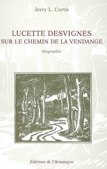Lucette Desvignes : sur le chemin de la vendange - Jerry L.Curtis