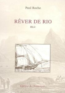 Rêver de Rio : récit - PaulRoche