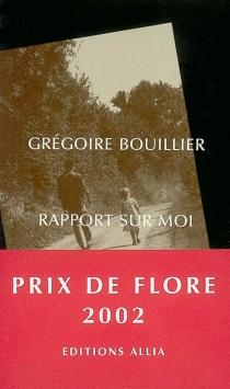 Rapport sur moi - GrégoireBouillier