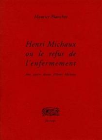 Henri Michaux ou Le refus de l'enfermement - MauriceBlanchot
