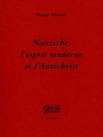 Nietzsche, l'esprit moderne et l'Antéchrist - DionysMascolo